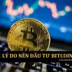 Tại sao nên đầu tư Bitcoin (11 lý do THUYẾT PHỤC và CHI TIẾT)