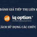 Đánh giá IQ Option Affiliate - Cách sử dụng các chức năng từ A đến Z